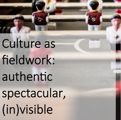 "International conference ""Culture as fieldwork: authentic, spectacular, (in)visible"""